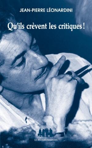 Jean-Pierre Léonardini, Qu'ils crèvent les critiques !, Les Solitaires intempestifs