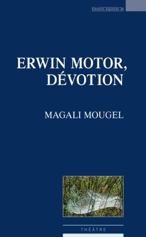 Magali Mougel, Erwin Motor Devotion, Espaces 34 (couverture)