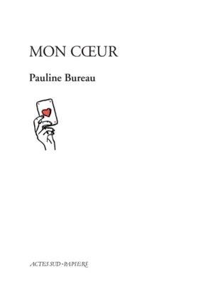 Pauline BUREAU, Mon Cœur, Actes Sud-Papiers