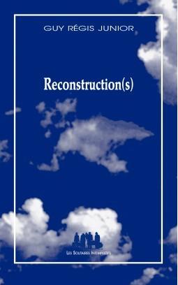 Guy Régis Jr, Reconstruction(s), Les Solitaires Intempestifs