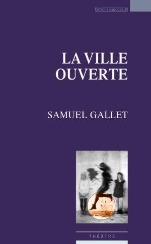 Samuel Gallet, La ville ouverte, Espaces 34