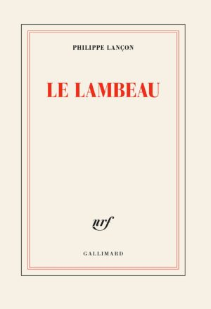 Philippe Lançon, Le Lambeau, Gallimard, 2018
