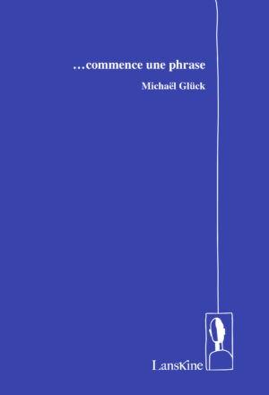 Michaël Glück, … commence une phrase, Éditions LansKine, couverture