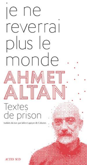 Ahmet Altan, Je ne reverrai plus le monde, Actes Sud, 2019