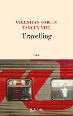 Christian GARCIN et Tanguy VIEL, Travelling, JC Lattès