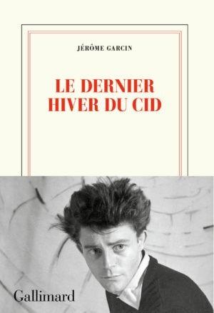 Jérôme Garcin, Le dernier hiver du Cid, Gallimard