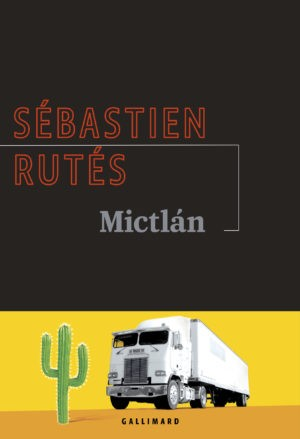 Sébastien Rutés, Mictlán, coll. La Noire, Gallimard