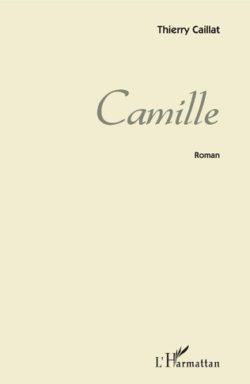 Thierry Caillat, Camille, L'Harmattan, 2019
