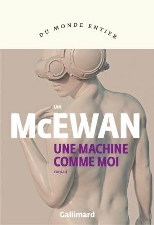 Ian McEwan, Une machine comme moi, France Camus-Pichon, Gallimard, 2020