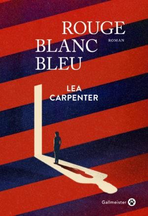 Couverture Lea Carpenter, Rouge blanc bleu, traduit par Anatole Pons-Remaux, Éd. Gallmeister, 2020