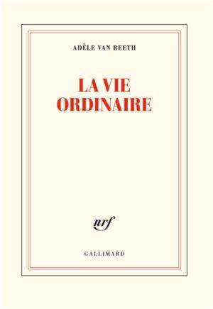 Adèle Van Reeth, La Vie ordinaire, Gallimard