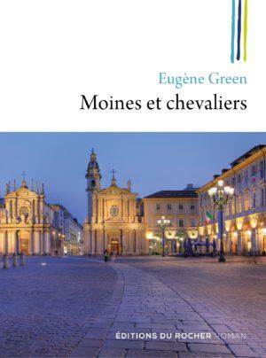 Eugène GREEN, Moines et chevaliers, Éditions Le Rocher, 2020