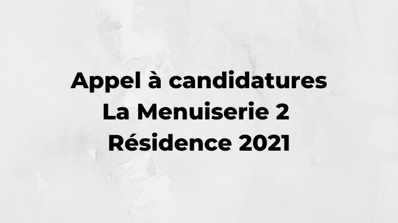 La Menuiserie 2 : Appel à candidatures résidence 2021