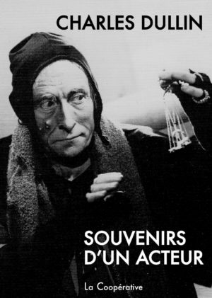 Charles Dullin, Souvenirs d'un acteur, Éditions de la Coopérative