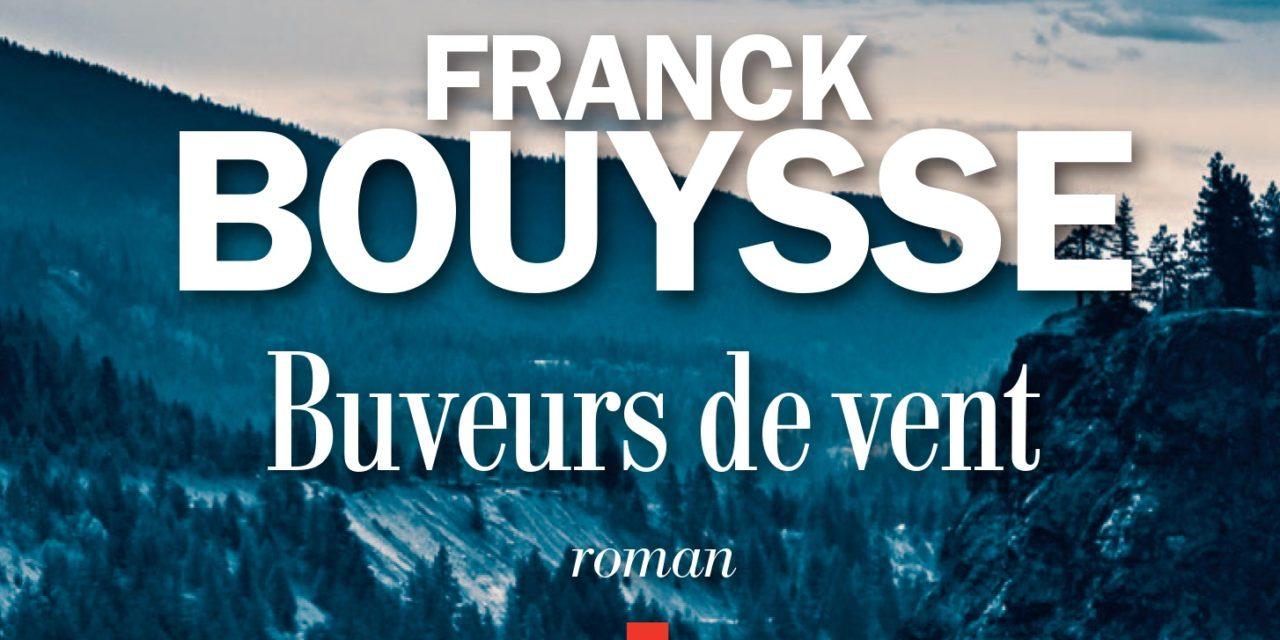 """""""Les Buveurs de vent"""" de Franck Bouysse: roman de révolte"""