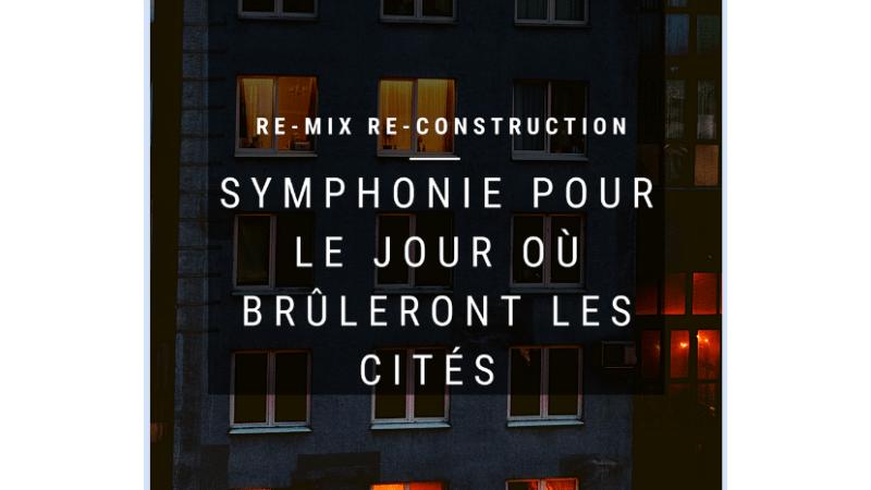 Appel à projets : Re-mix, Re-construction – Symphonie pour le jour où brûleront les cités