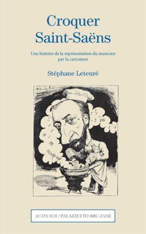 Stéphane Leteuré, Croquer Saint-Saëns Actes Sud