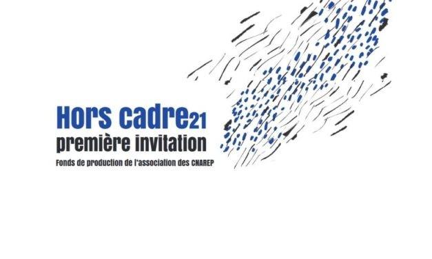 Hors cadre21 première invitation – Fonds de production de l'association des CNAREP