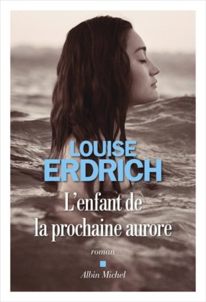 Louise Erdrich, L'enfant de la prochaine aurore Albin Michel couverture