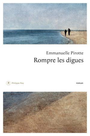 Emmanuelle Pirotte Rompre les digues éditions Philippe Rey