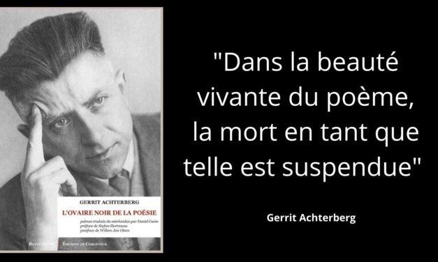 Gerrit Achterberg, un poète entre folie meurtrière et élan mystique