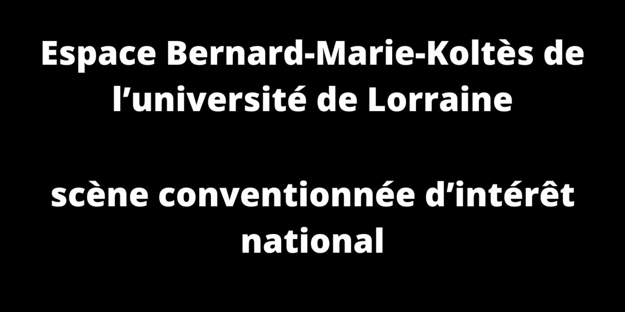L'Espace Bernard-Marie-Koltès de l'université de Lorraine devient scène conventionnée d'intérêt national