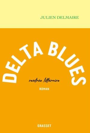 Julien Delmaire, Delta Blues, Grasset couverture